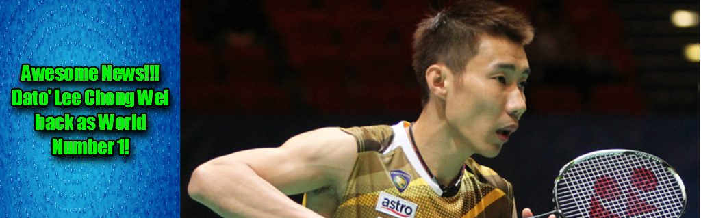 Dato' Lee Chong Wei – World Number 1 again!